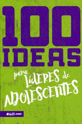 100 Ideas Para Líderes de Adolescentes (Tapa Rústica)