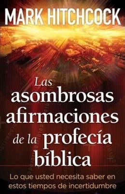 Asombrosas Afirmaciones de la Profecía Bíblica (Tapa Rústica)