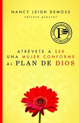 Atrévete a ser Una Mujer Conforme al Plan de Dios (Tapa Rústica)