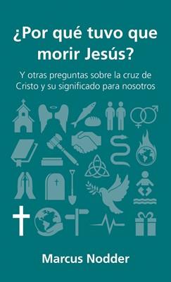 ¿Por Qué Tuvo Que Morir Jesús? (Tapa Rústica)