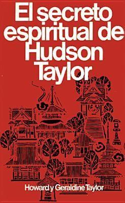 Secreto Espiritual de Hudson Taylor (Tapa Rústica)