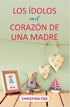 Los Ídolos en el Corazón de una Madre (Tapa Rústica)