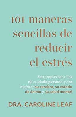 101 Maneras Sencillas de Reducir el Estrés (Tapa Rústica)