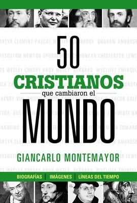 50 Cristianos Que Cambiaron el Mundo (Tapa Rústica)