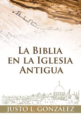 La Biblia en la Iglesia Antigua (Tapa Rústica)