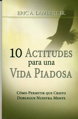 10 Actitudes Para Una Vida Piadosa (Tapa Rústica) [Libro Bolsillo]