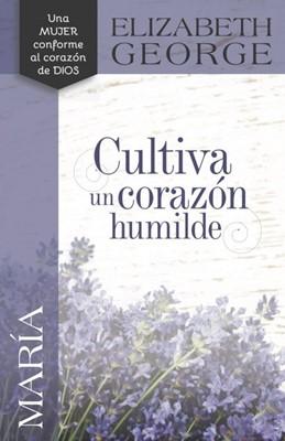 María: Cultiva un Corazón Humilde (Tapa Rústica) [Libro]