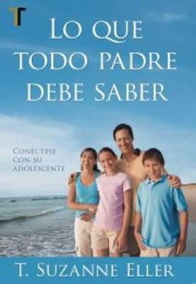 Lo Que Todo Padre Debe Saber (Tapa Rústica) [Libro]