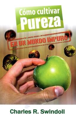 Cómo Cultivar Pureza en un Mundo Impuro (Tapa Rústica) [Libro Bolsillo]