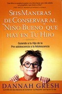 Seis Maneras De Conservar Al Niño Bueno Que Hay En Tu Hijo (Tapa Rústica) [Libro Bolsillo]