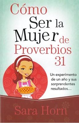 Cómo Ser la Mujer de Proverbios 31 (Tapa Rústica) [Libro Bolsillo]