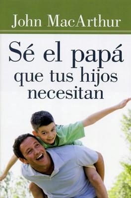 Sé el Papa que tus Hijos Necesiten (Tapa Rústica) [Libro]