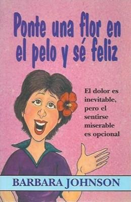 Ponte Una Flor en el Pelo y Sé Feliz (Tapa Rústica) [Libro]