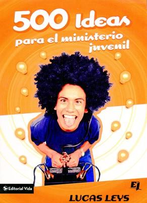500 Ideas Para el Ministerio Juvenil (Tapa Rústica) [Libro]