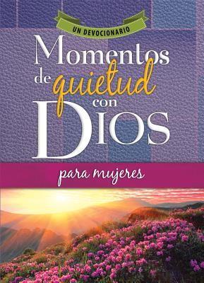 Momentos de Quietud Con Dios Para Mujeres (Tapa Rústica) [Libro]