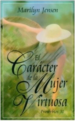 El Carácter de la Mujer Virtuosa (Tapa Rústica) [Libro]