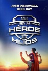 Como Ser un Héroe Para Tus Hijos
