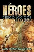 Héroes Desconocidos de la Biblia