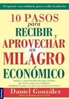 10 Pasos Para Recibir Y Aprovechar un Milagro Económico
