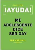 ¡Ayuda! Mi Adolescente Dice Ser Gay