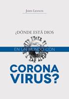 ¿Donde Está Dios en un Mundo con Coronavirus?