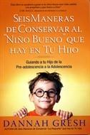 Seis Maneras De Conservar Al Niño Bueno Que Hay En Tu Hijo