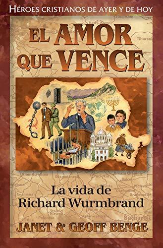 Amor que Vence - La Vida de Richard Wurmbrand